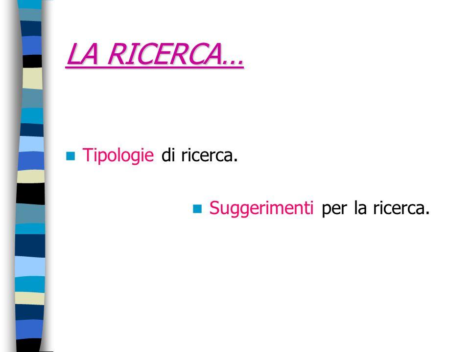 LA RICERCA… Tipologie di ricerca. Suggerimenti per la ricerca.