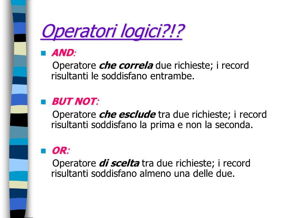 Operatori logici ! AND Operatore che correla due richieste; i record risultanti le soddisfano entrambe.