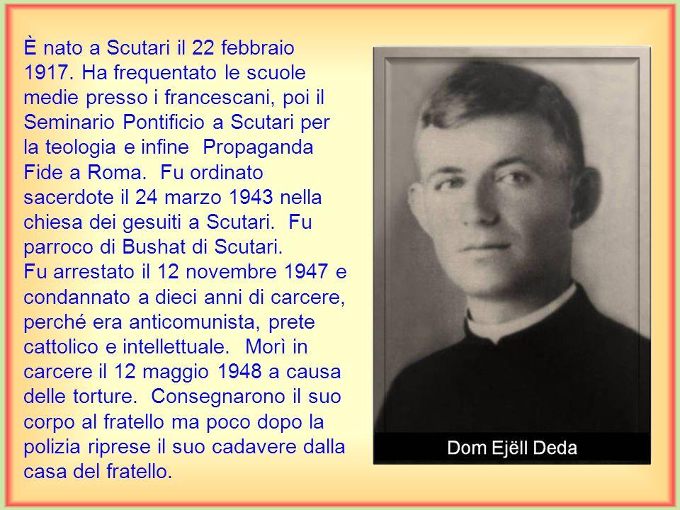 È nato a Scutari il 22 febbraio 1917