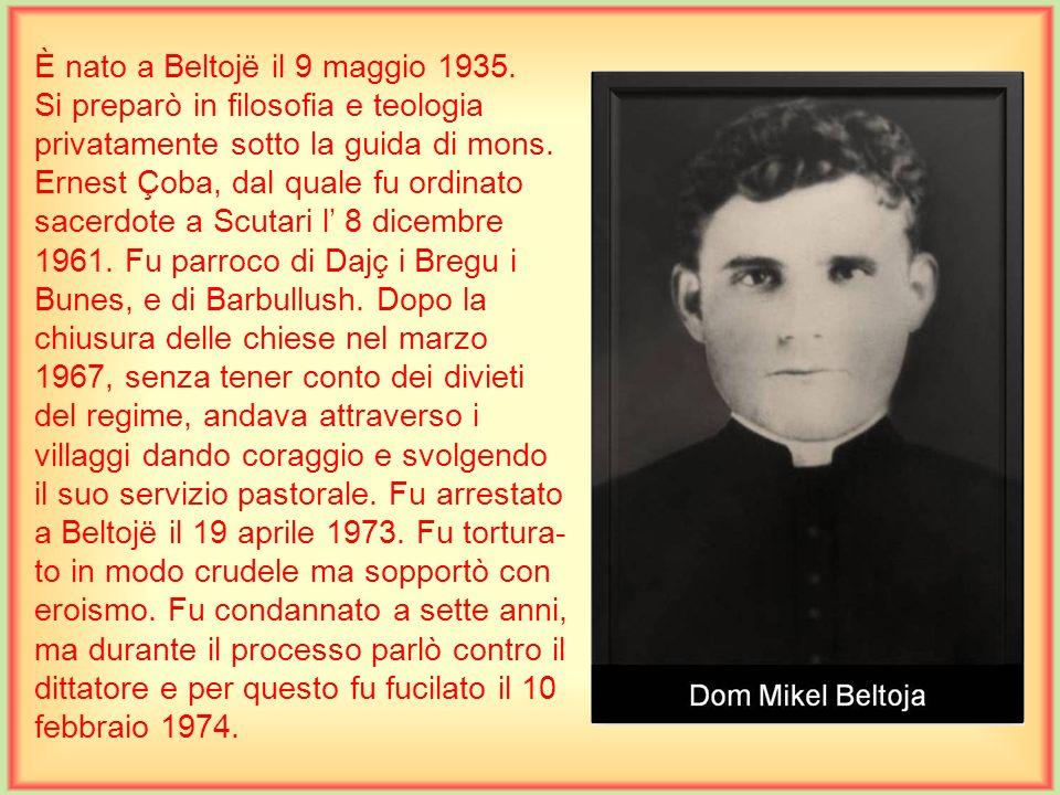 È nato a Beltojë il 9 maggio 1935.