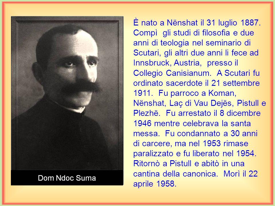 È nato a Nënshat il 31 luglio 1887