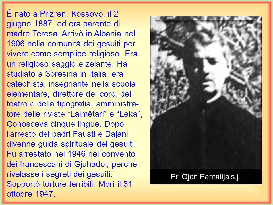 È nato a Prizren, Kossovo, il 2 giugno 1887, ed era parente di madre Teresa.