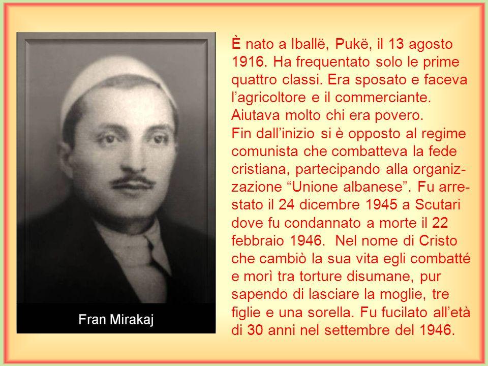 È nato a Iballë, Pukë, il 13 agosto 1916