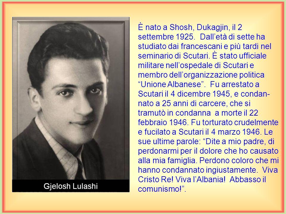 È nato a Shosh, Dukagjin, il 2 settembre 1925