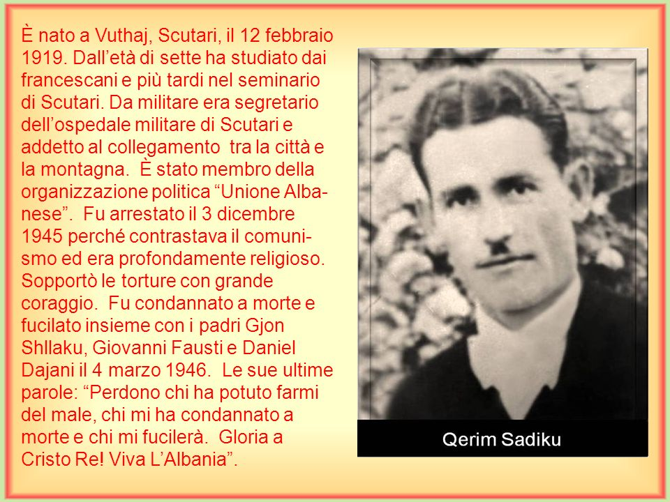 È nato a Vuthaj, Scutari, il 12 febbraio 1919