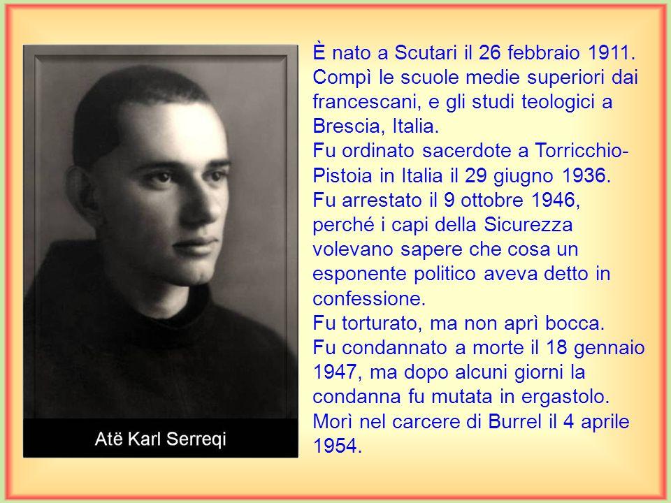 È nato a Scutari il 26 febbraio 1911
