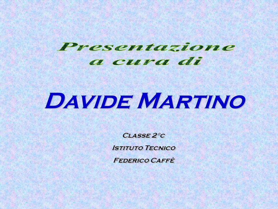 Davide Martino Presentazione a cura di Classe 2°c Istituto Tecnico