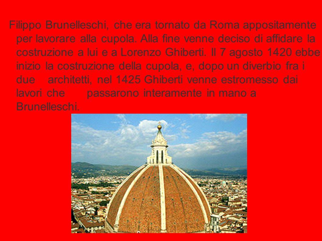 Filippo Brunelleschi, che era tornato da Roma appositamente per lavorare alla cupola.