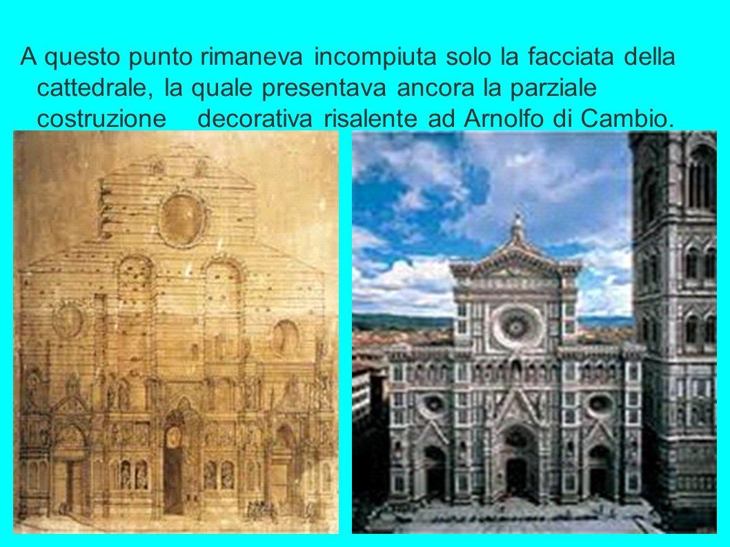 A questo punto rimaneva incompiuta solo la facciata della cattedrale, la quale presentava ancora la parziale costruzione decorativa risalente ad Arnolfo di Cambio.