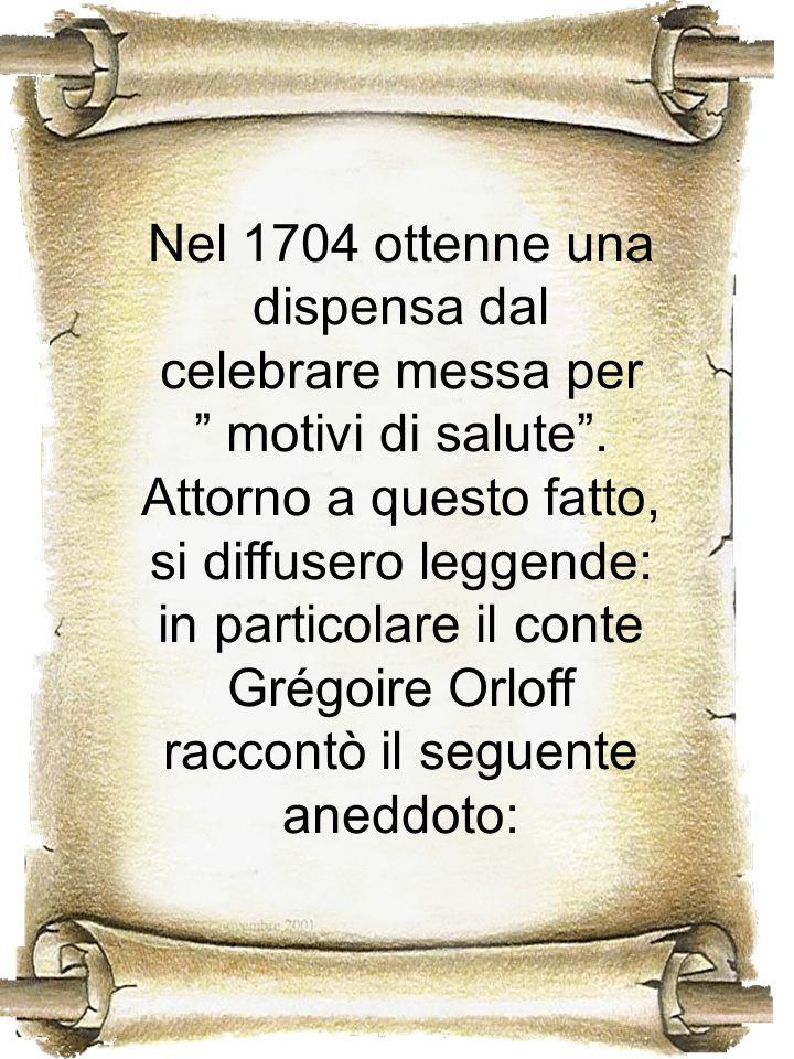 Nel 1704 ottenne una dispensa dal celebrare messa per