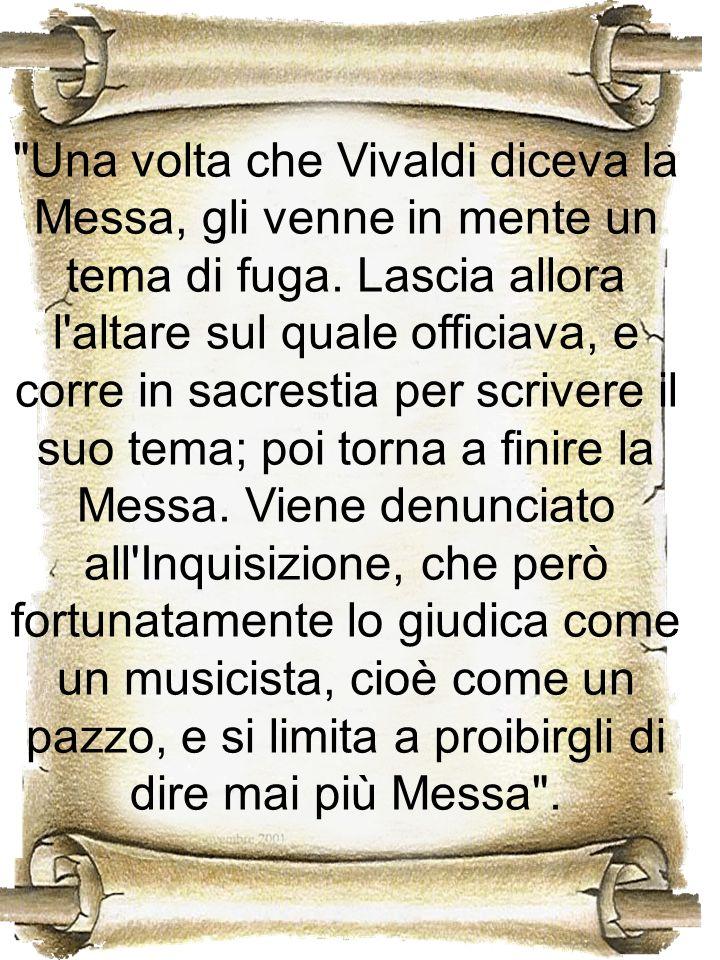 Una volta che Vivaldi diceva la Messa, gli venne in mente un tema di fuga.