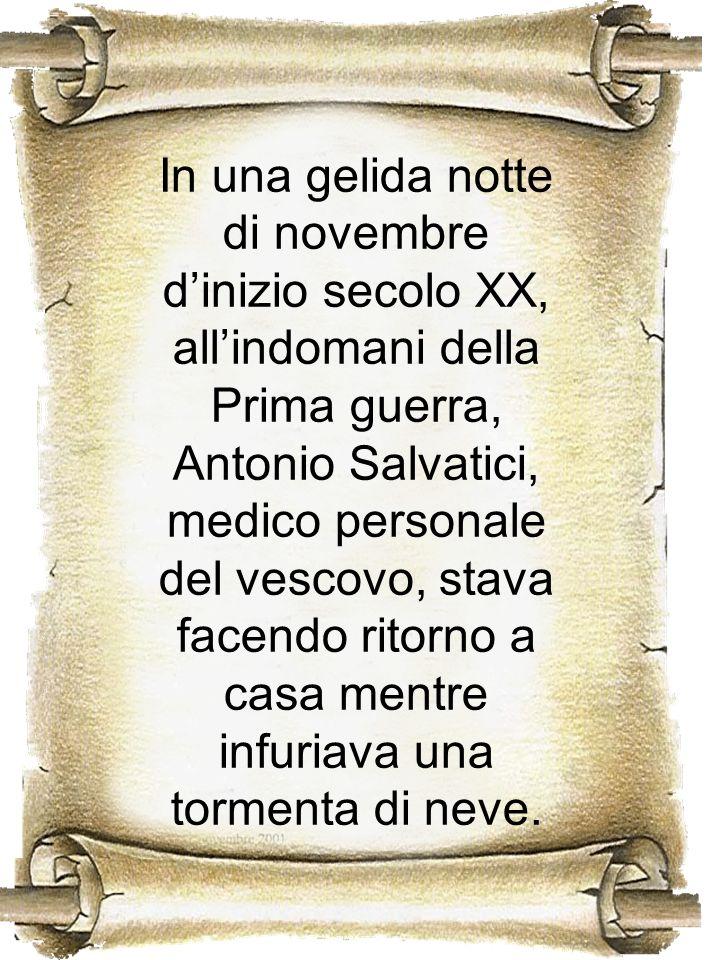 In una gelida notte di novembre d'inizio secolo XX, all'indomani della Prima guerra, Antonio Salvatici, medico personale del vescovo, stava facendo ritorno a casa mentre infuriava una tormenta di neve.