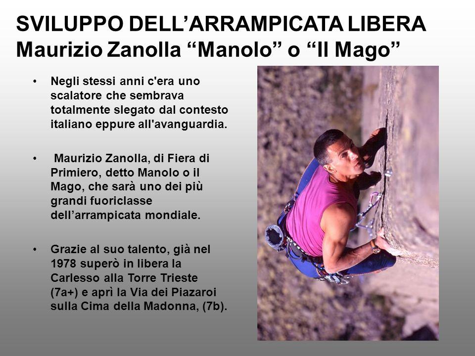 SVILUPPO DELL'ARRAMPICATA LIBERA Maurizio Zanolla Manolo o Il Mago