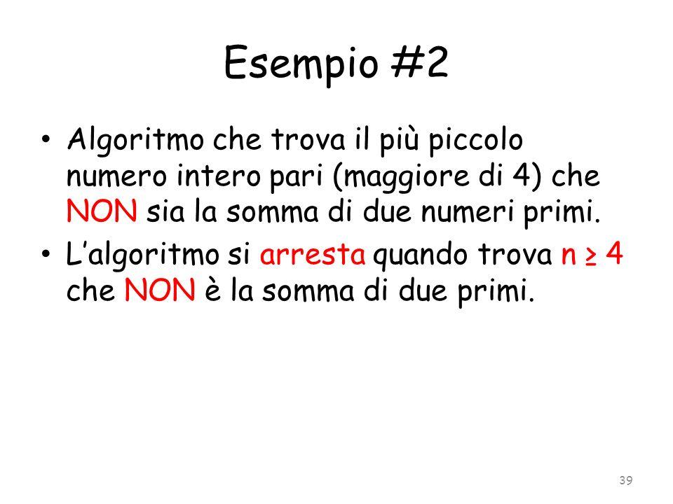 Esempio #2 Algoritmo che trova il più piccolo numero intero pari (maggiore di 4) che NON sia la somma di due numeri primi.