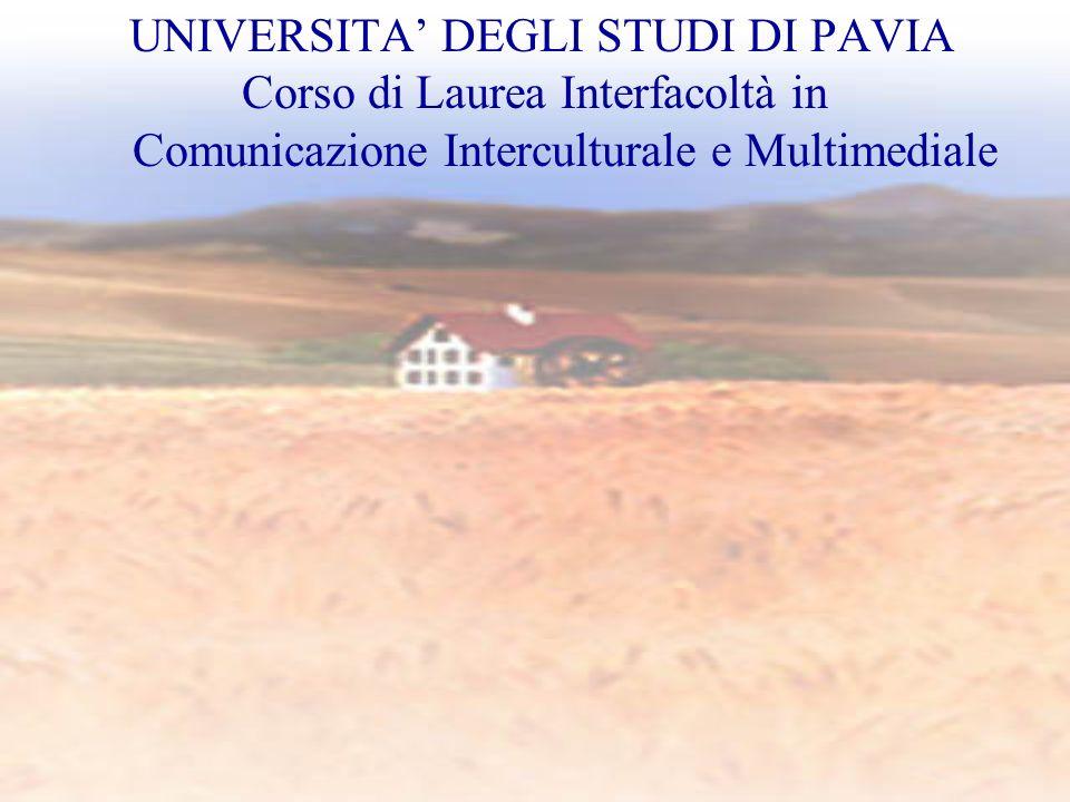 UNIVERSITA' DEGLI STUDI DI PAVIA Corso di Laurea Interfacoltà in Comunicazione Interculturale e Multimediale