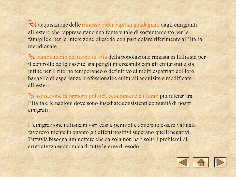 l'acquisizione delle rimesse o dei capitali guadagnati dagli emigranti all'estero che rappresentano una fonte vitale di sostentamento per le famiglie e per le intere zone di esodo con particolare riferimento all'Italia meridionale