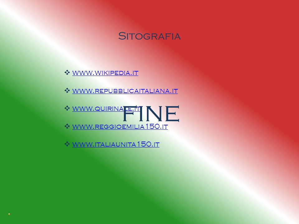 fine Sitografia www.wikipedia.it www.repubblicaitaliana.it