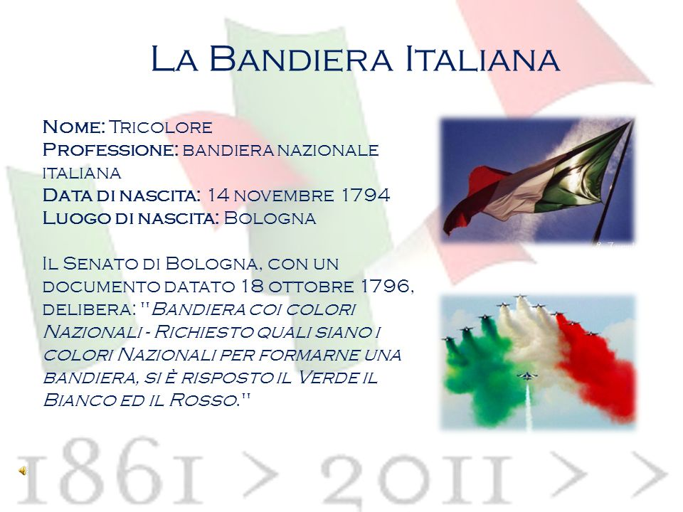 La Bandiera Italiana Nome: Tricolore Professione: bandiera nazionale italiana Data di nascita: 14 novembre 1794 Luogo di nascita: Bologna