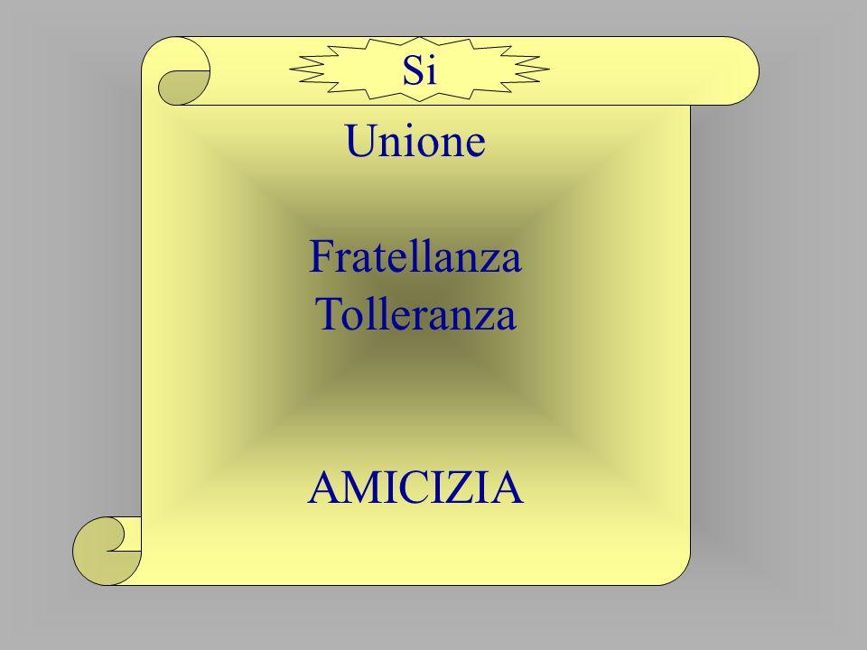 Unione Fratellanza Tolleranza AMICIZIA Si