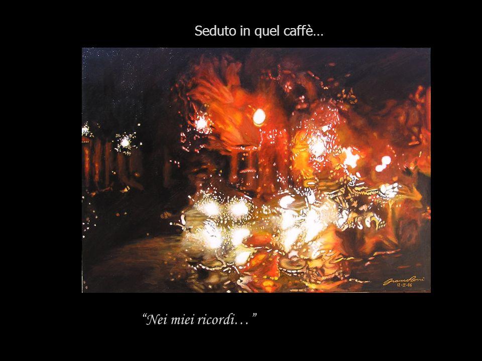 Seduto in quel caffè… Nei miei ricordi…