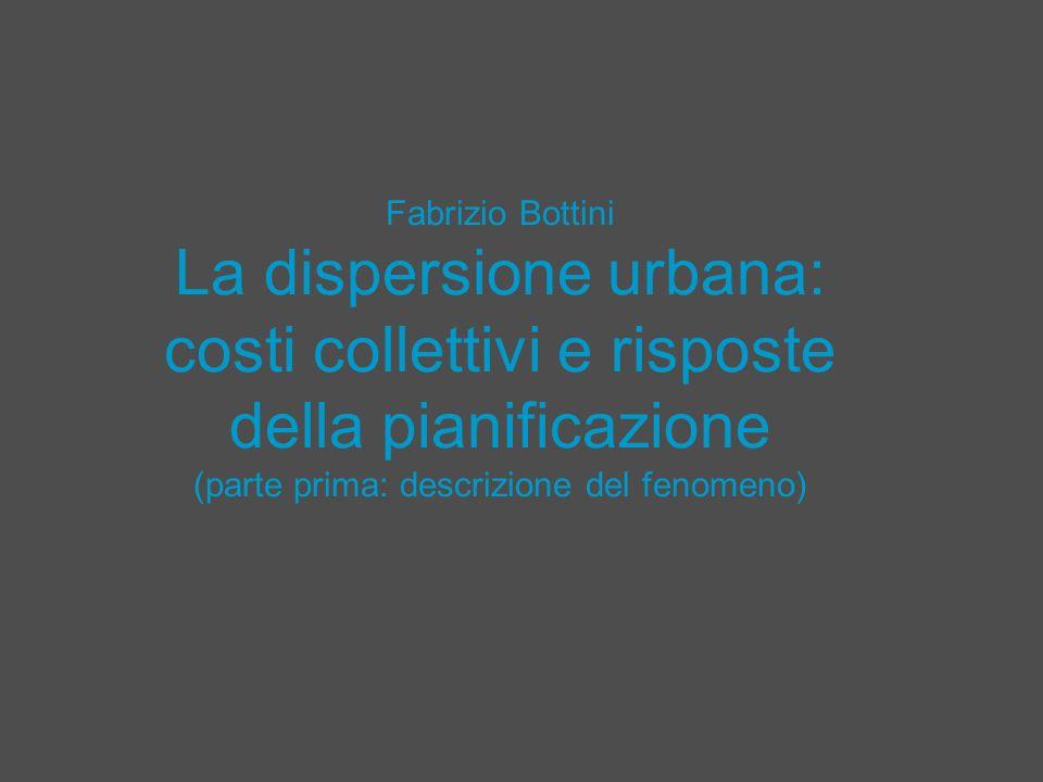 Fabrizio Bottini La dispersione urbana: costi collettivi e risposte della pianificazione (parte prima: descrizione del fenomeno)