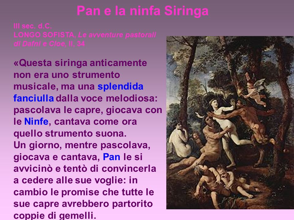 Pan e la ninfa Siringa III sec. d.C. LONGO SOFISTA, Le avventure pastorali di Dafni e Cloe, II, 34.