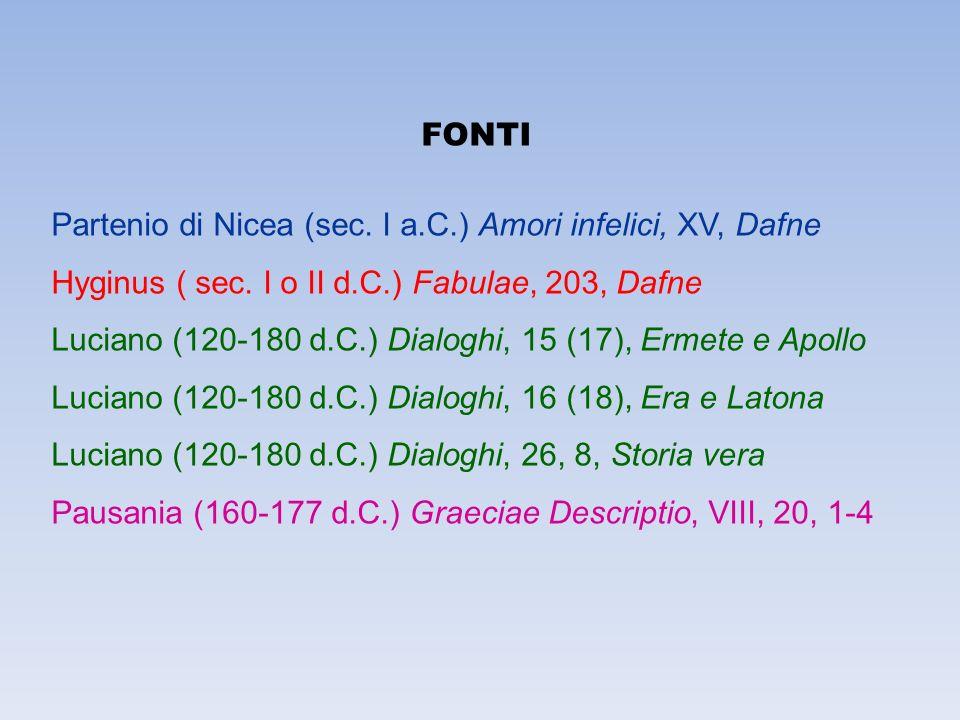 FONTI Partenio di Nicea (sec. I a.C.) Amori infelici, XV, Dafne. Hyginus ( sec. I o II d.C.) Fabulae, 203, Dafne.