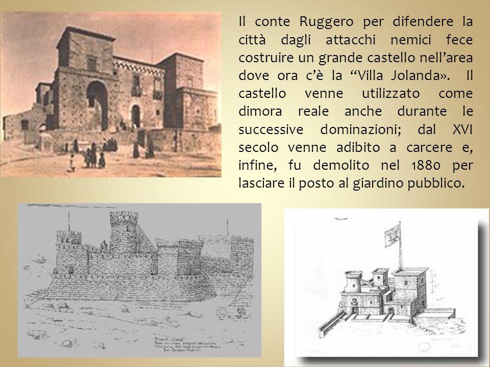 Il conte Ruggero per difendere la città dagli attacchi nemici fece costruire un grande castello nell'area dove ora c'è la Villa Jolanda».