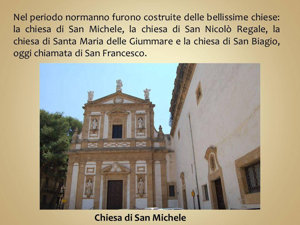 Nel periodo normanno furono costruite delle bellissime chiese: la chiesa di San Michele, la chiesa di San Nicolò Regale, la chiesa di Santa Maria delle Giummare e la chiesa di San Biagio, oggi chiamata di San Francesco.