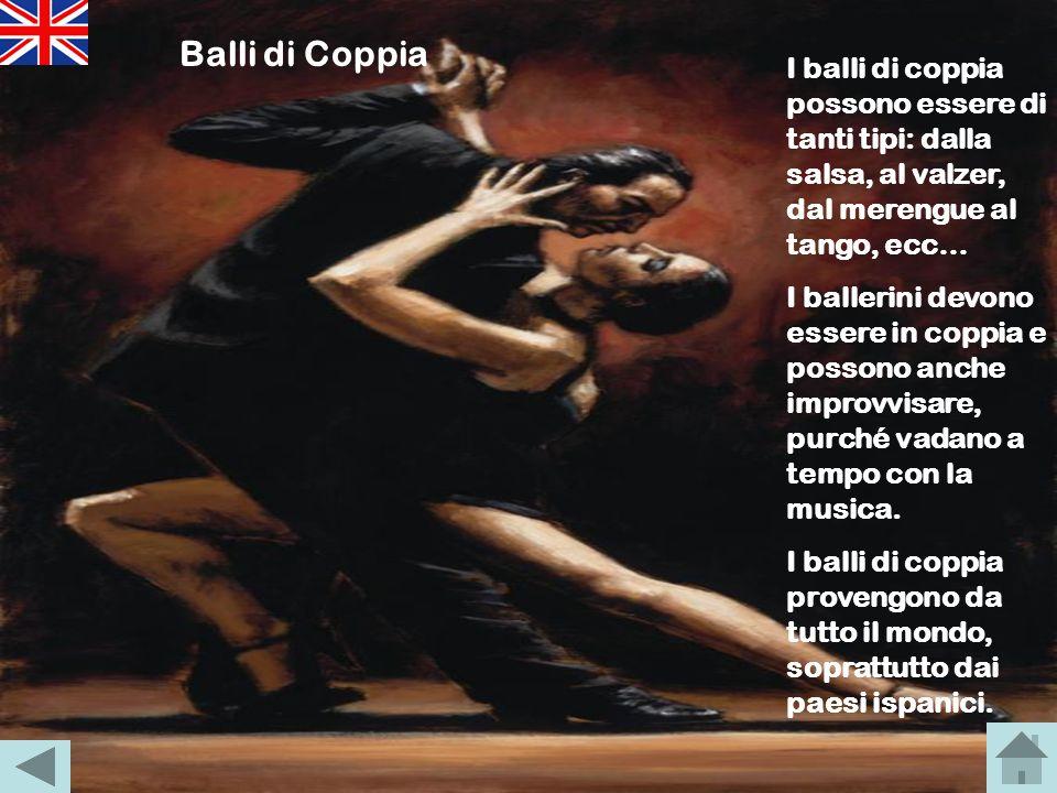Balli di CoppiaI balli di coppia possono essere di tanti tipi: dalla salsa, al valzer, dal merengue al tango, ecc…