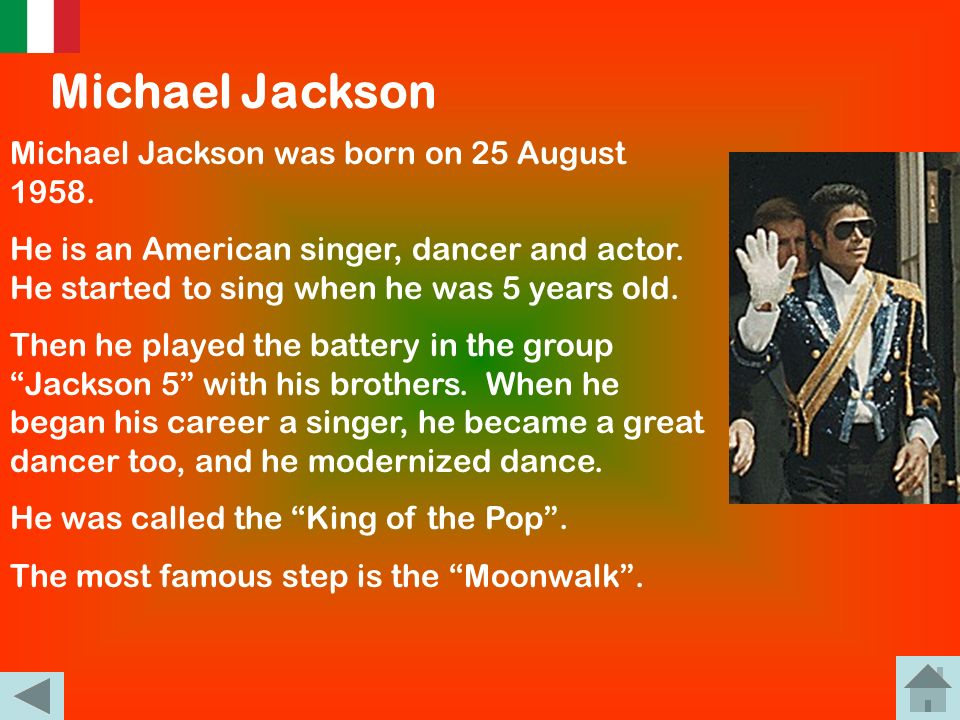Michael Jackson Michael Jackson was born on 25 August 1958.