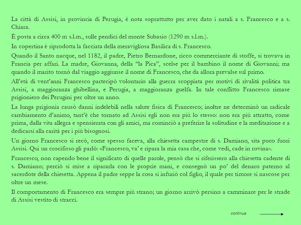 La città di Assisi, in provincia di Perugia, è nota soprattutto per aver dato i natali a s. Francesco e a s. Chiara.