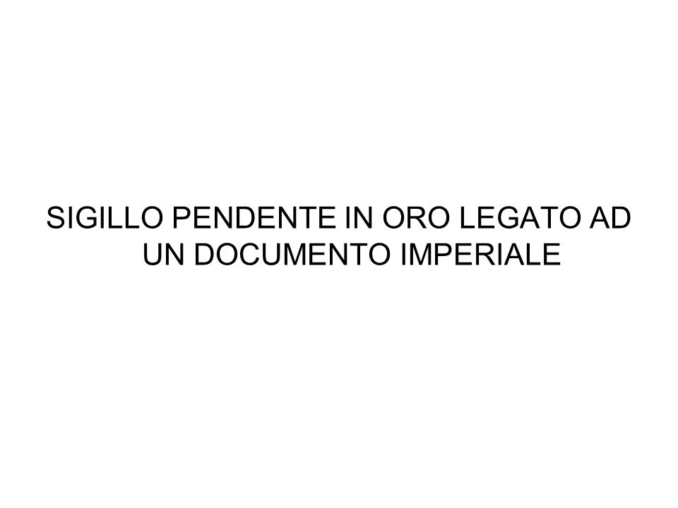 SIGILLO PENDENTE IN ORO LEGATO AD UN DOCUMENTO IMPERIALE