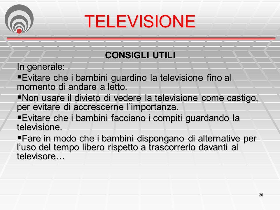 TELEVISIONE CONSIGLI UTILI In generale: