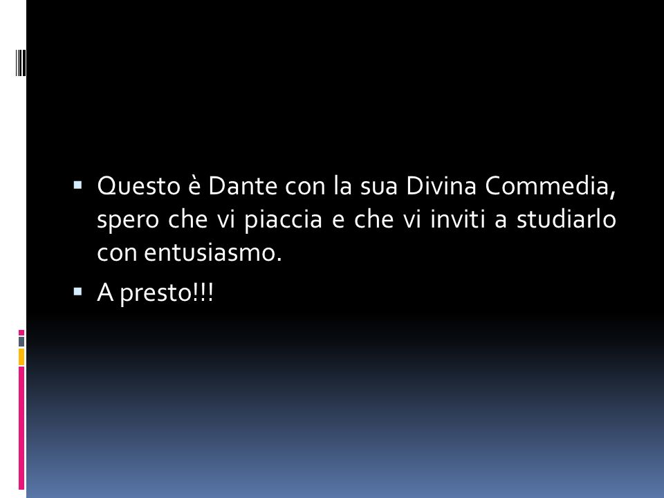 Questo è Dante con la sua Divina Commedia, spero che vi piaccia e che vi inviti a studiarlo con entusiasmo.