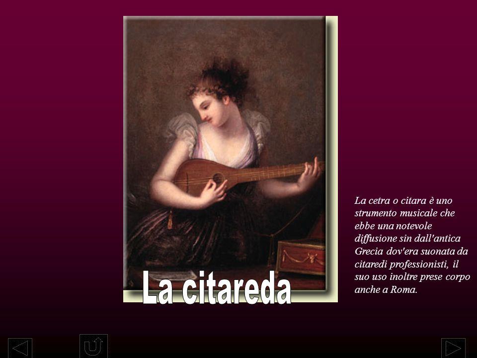 La cetra o citara è uno strumento musicale che ebbe una notevole diffusione sin dall antica Grecia dov era suonata da citaredi professionisti, il suo uso inoltre prese corpo anche a Roma.