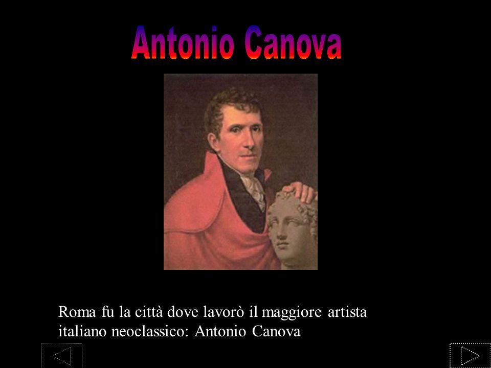 Antonio Canova Roma fu la città dove lavorò il maggiore artista italiano neoclassico: Antonio Canova.