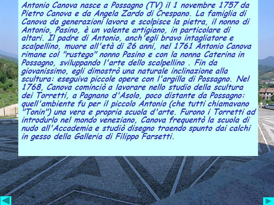 Antonio Canova nasce a Possagno (TV) il 1 novembre 1757 da Pietro Canova e da Angela Zardo di Crespano.