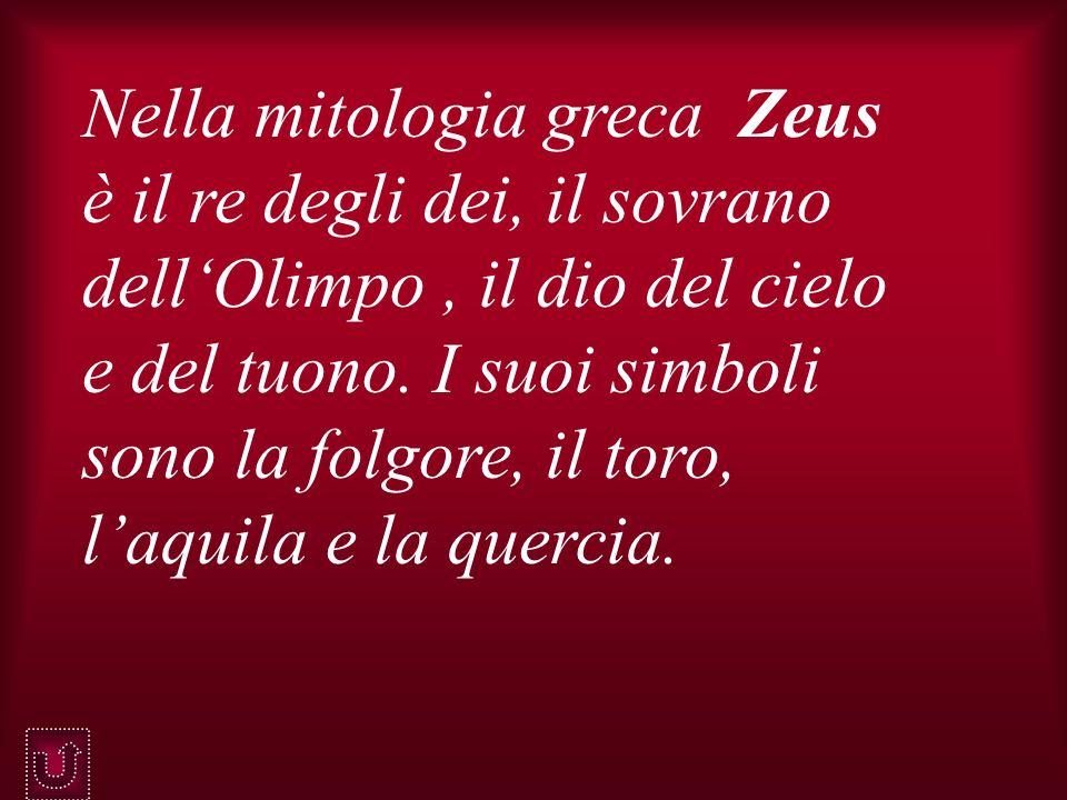 Nella mitologia greca Zeus è il re degli dei, il sovrano dell'Olimpo , il dio del cielo e del tuono.