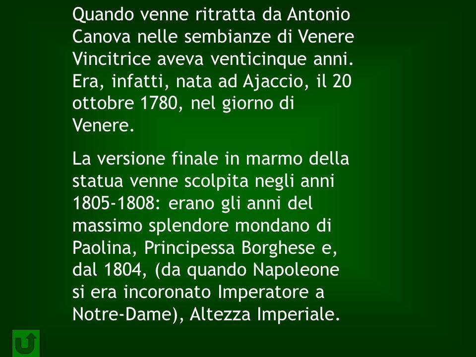 Quando venne ritratta da Antonio Canova nelle sembianze di Venere Vincitrice aveva venticinque anni. Era, infatti, nata ad Ajaccio, il 20 ottobre 1780, nel giorno di Venere.