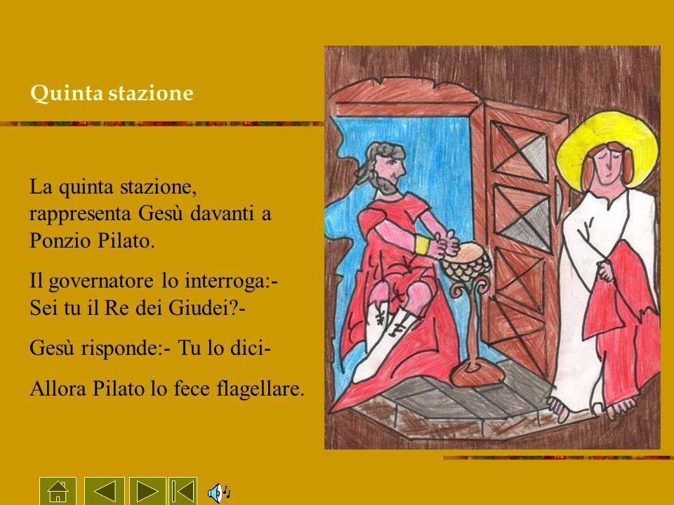 Quinta stazione La quinta stazione, rappresenta Gesù davanti a Ponzio Pilato. Il governatore lo interroga:- Sei tu il Re dei Giudei -