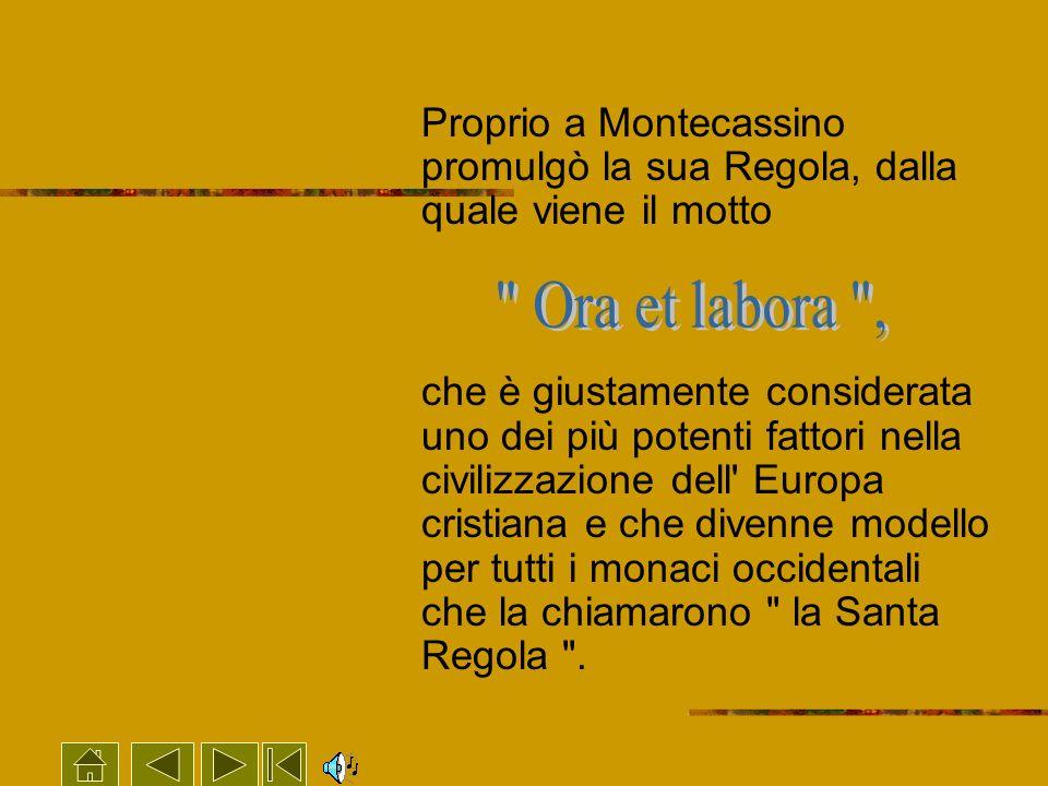 Proprio a Montecassino promulgò la sua Regola, dalla quale viene il motto