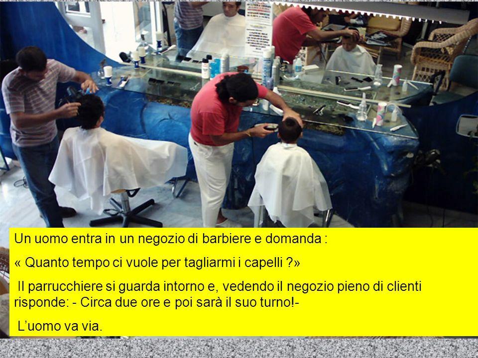 Un uomo entra in un negozio di barbiere e domanda :