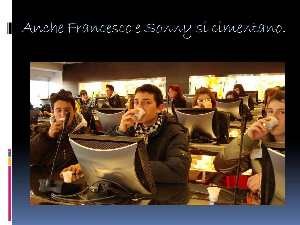 Anche Francesco e Sonny si cimentano.