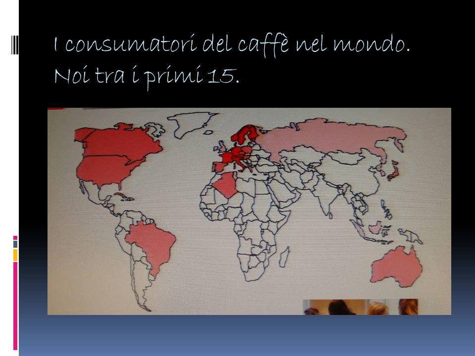 I consumatori del caffè nel mondo. Noi tra i primi 15.