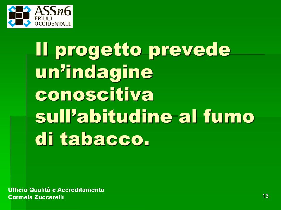 Il progetto prevede un'indagine conoscitiva sull'abitudine al fumo di tabacco.
