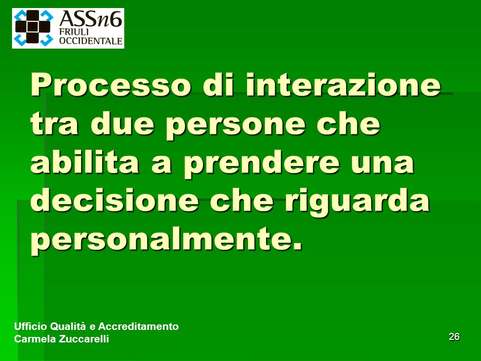 Processo di interazione tra due persone che abilita a prendere una decisione che riguarda personalmente.