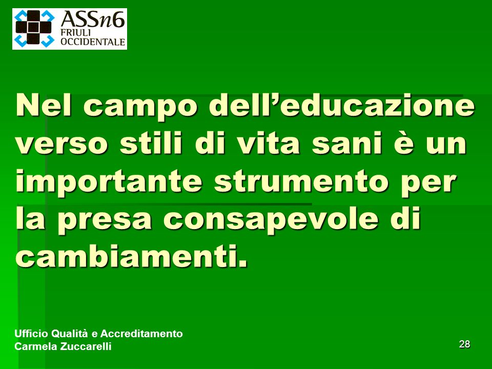 Nel campo dell'educazione verso stili di vita sani è un importante strumento per la presa consapevole di cambiamenti.