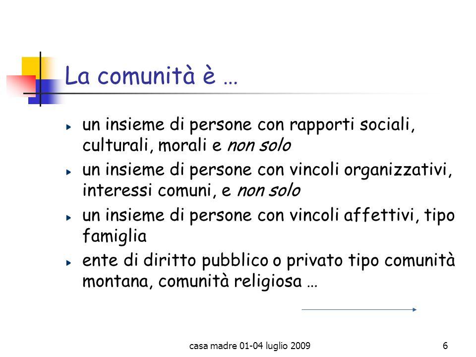 La comunità è … un insieme di persone con rapporti sociali, culturali, morali e non solo.