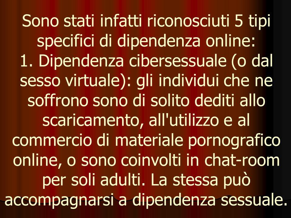 Sono stati infatti riconosciuti 5 tipi specifici di dipendenza online: 1.